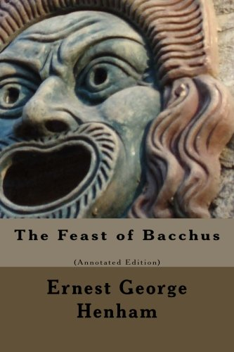9781490516851: The Feast of Bacchus (Annotated Edition)
