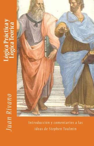 9781490518336: Lógica Práctica y Lógica Teórica: Introducción y comentarios a las ideas de Stephen Toulmin