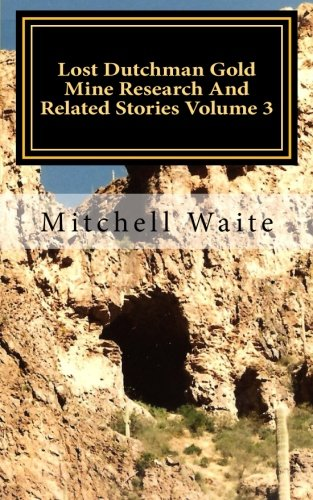 9781490520667: Lost Dutchman Gold Mine Research And Related Stories Volume 3: Black and White Edition