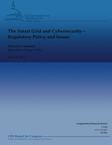 The Smart Grid and Cybersecurity: Regulatory Policy and Issues (9781490522586) by Campbell, Richard J