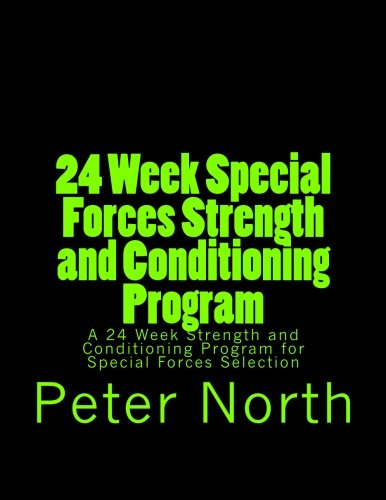 9781490524023: 24 Week Special Forces Strength and Conditioning Program: A 24 Week Strength and Conditioning Program for Special Forces Selection