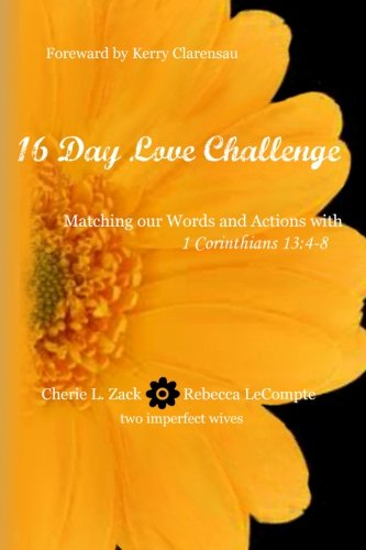 9781490524580: 16 Day Love Challenge: Matching our Words and Actions with 1 Corinthians 13:4-8