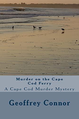 Murder on the Cape Cod Ferry: A: Connor, Geoffrey M.