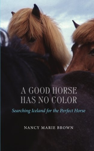 9781490525310: A Good Horse Has No Color: Searching Iceland for the Perfect Horse