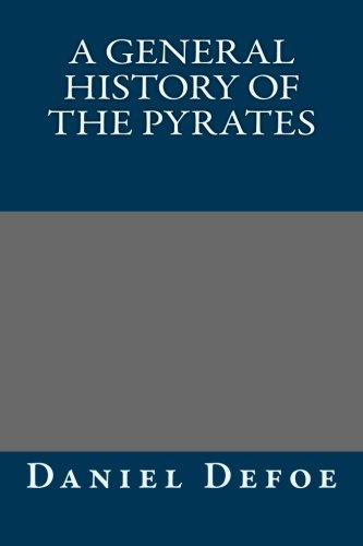 A General History of the Pyrates: Daniel Defoe
