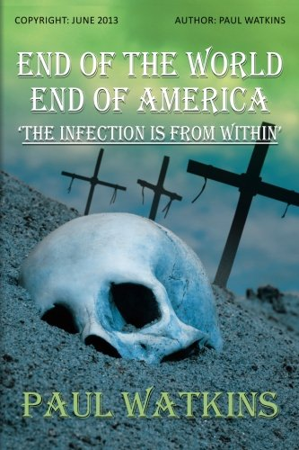 9781490526201: End Of The World, End Of America, 'The Infection Is From Within'