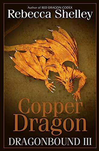Dragonbound 3: Copper Dragon (Volume 3): Shelley, Rebecca