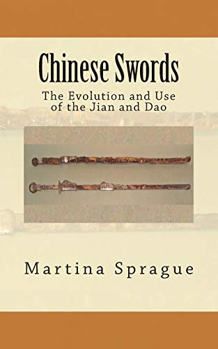 9781490526911: Chinese Swords: The Evolution and Use of the Jian and Dao (Knives, Swords, and Bayonets: A World History of Edged Weapon Warfare)