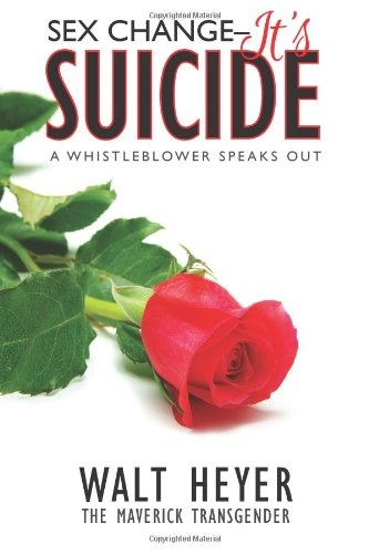 9781490529219: Sex Change-It's Suicide: A Whistleblower Speaks Out