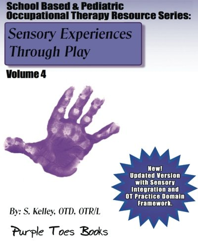 9781490529974: Sensory Experiences Through Play: School Based & Pediatric Occupational Therapy Resource Series: Pediatric Occupational Therapy Resource Series - Volume 4