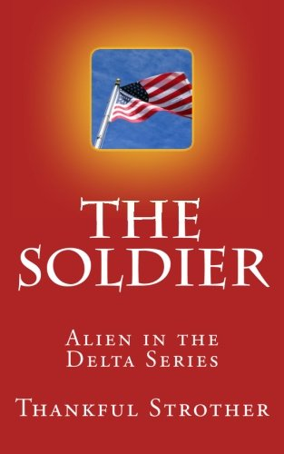 9781490530178: The Soldier: Alien in the Delta Series (Volume 2)