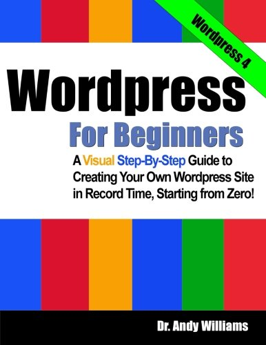 9781490532479: Wordpress for Beginners: A Visual Step-by-Step Guide to Creating your Own Wordpress Site in Record Time, Starting from Zero!