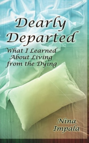 9781490533056: Dearly Departed: What I Learned About Living from the Dying