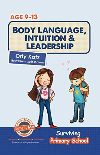 Body Language, Intuition & Leadership!: Surviving Primary School: Dr. Orly Katz