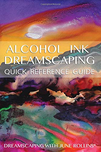 9781490544441: Alcohol Ink Dreamscaping Quick Reference Guide: Relaxing, intuitive art-making for all levels