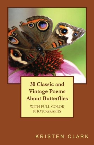 30 Classic and Vintage Poems About Butterflies: Clark, Kristen