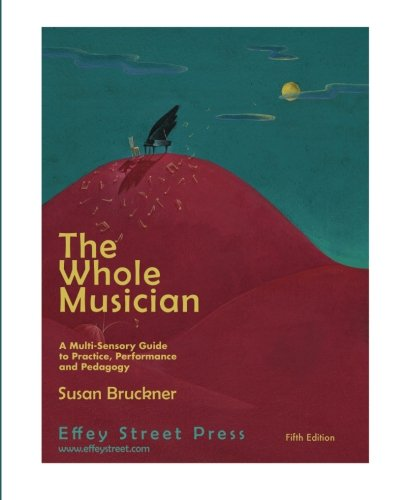 9781490546094: The Whole Musician: A Multi-Sensory Guide to Practice, Performance and Pedagogy