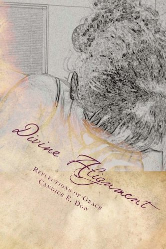 Divine Alignment: Reflections of Grace 3.5.7.: Dow, Candice E.