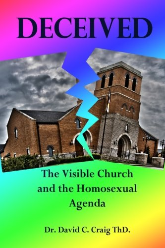 9781490546940: Deceived: The Visible Church and the Homosexual Agenda
