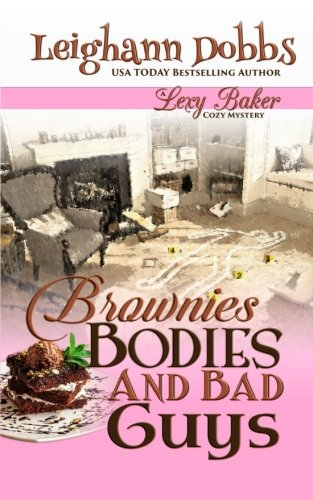 Brownies Bodies & Bad Guys: A Lexy Baker Bakery Cozy Mystery: Leighann Dobbs