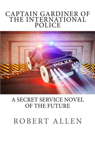 9781490547879: Captain Gardiner of the International Police: A Secret Service Novel of the Future