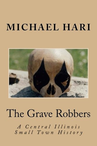 9781490548753: The Grave Robbers: A Central Illinois Small Town History