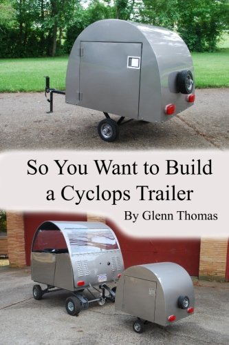 9781490549521: So You Want To Build A Cyclops Trailer