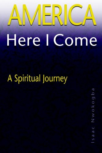 9781490550688: America Here I Come: A Spiritual Journey