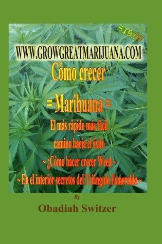 9781490550916: Como Cultivar Marihuana La vía Más rápida y sencilla Al éxito: =Como cultivar hierba= ~Secretos internos~ ~Del Triangulo Esmeralda~ (Spanish Edition)