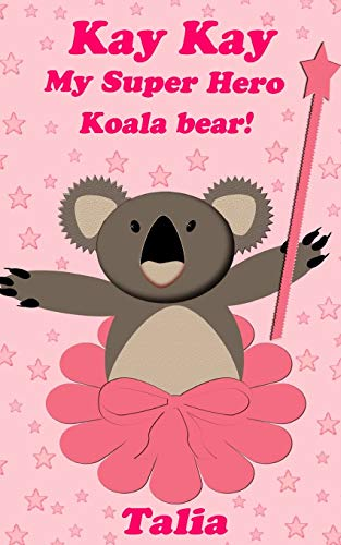 9781490551203: Kay kay, My Super Hero Koala bear! (Volume 1)