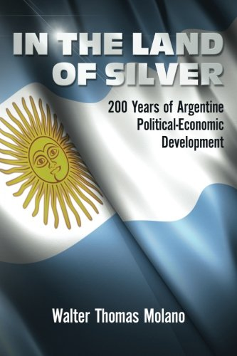 9781490552224: In the Land of Silver: 200 Years of Argentine Political-Economic Development