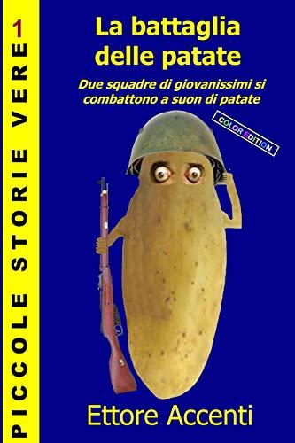 9781490554525: La battaglia delle patate - Color Edition: Due squadre di giovanissimi si combattono a suon di patate (Piccole storie brevi) (Italian Edition)