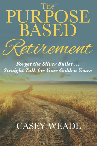 9781490555300: The Purpose Based Retirement: Forget the Silver Bullet. Straight Talk for Your Golden Years