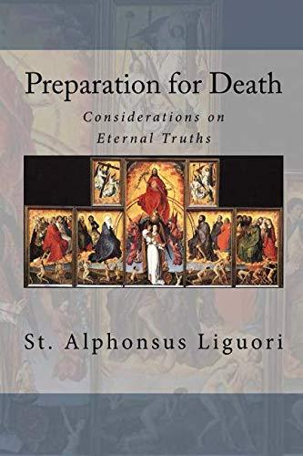 Preparation for Death: Considerations on Eternal Truths: St. Alphonsus Liguori