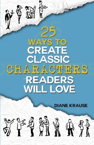 25 Ways to Create Classic Characters Readers Will Love: Diane Krause