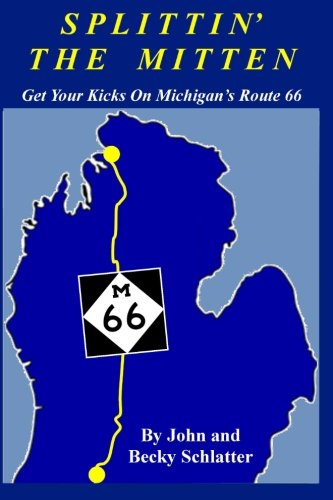 Splittin' The Mitten: Get Your Kicks on   Michigan's Route-66: Full color edition: ...