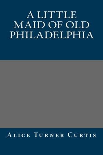 9781490556598: A Little Maid of Old Philadelphia