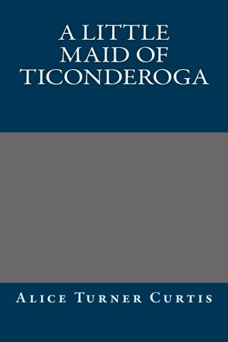 9781490556611: A Little Maid of Ticonderoga