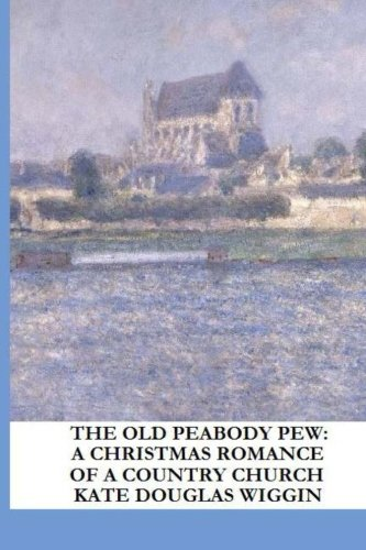 The Old Peabody Pew: A Christmas Romance of a Country Church (9781490557458) by Kate Douglas Wiggin