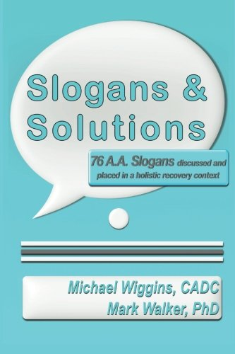 9781490557465: Slogans & Solutions: 76 A.A. Slogans Discussed and Placed in a Holistic Recovery Context