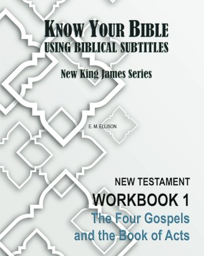 9781490560410: Know Your Bible Using Biblical Subtitles: New King James Series - Workbook 1: The Four Gospels and the Book of Acts (Volume 1)