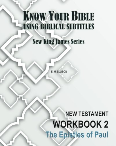 9781490560892: Know Your Bible Using Biblical Subtitles: New King James Series - Workbook 2: The Epistles of Paul: Volume 2