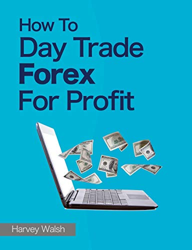 9781490561868: How To Day Trade Forex For Profit