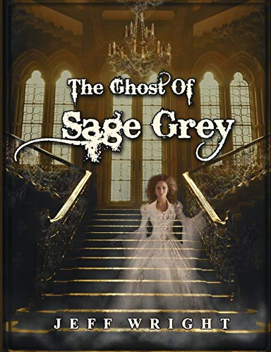 The Ghost of Sage Grey: Mr. Jeff Thomas Wright