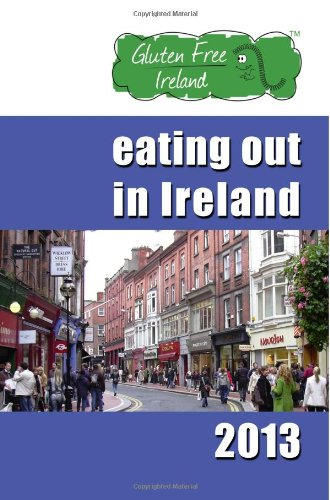 9781490563404: Gluten Free Ireland Eating Out in Ireland 2013: Your Guide to Coeliac Friendly Eating, North, South, East & West