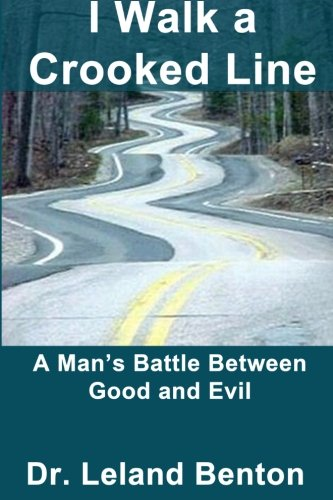 9781490563770: I Walk a Crooked Line: A Man's Battle Between Good and Evil (Relationships) (Volume 1)