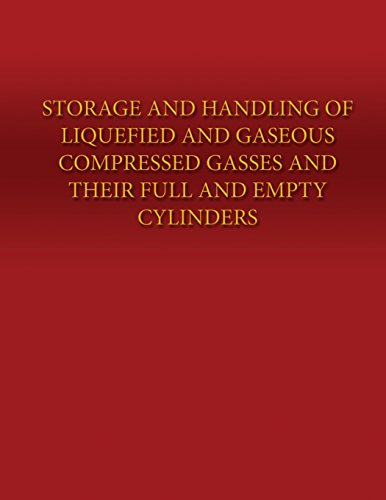 9781490564029: Storage and Handling of Liquefied and Gaseous Compressed Gasses and Their Full and Empty Cylinders