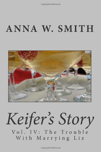 Keifer's Story (Vol IV: The Trouble With Marrying Liz) (1490567941) by Anna Smith