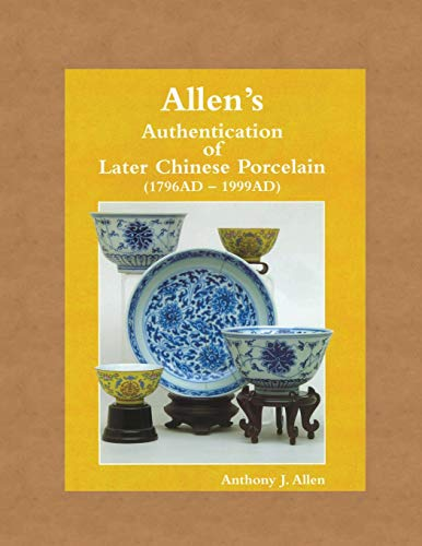 9781490568744: Allen's Authentication of Later Chinese Porcelain (1796 AD - 1999 AD)