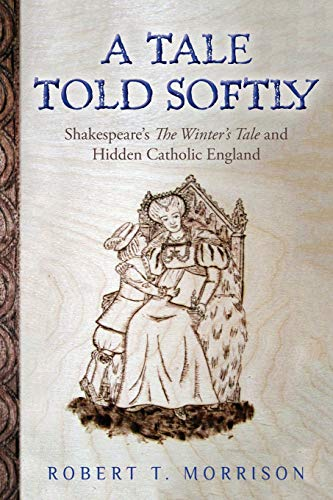 9781490569420: A Tale Told Softly: Shakespeare's The Winter's Tale and Hidden Catholic England
